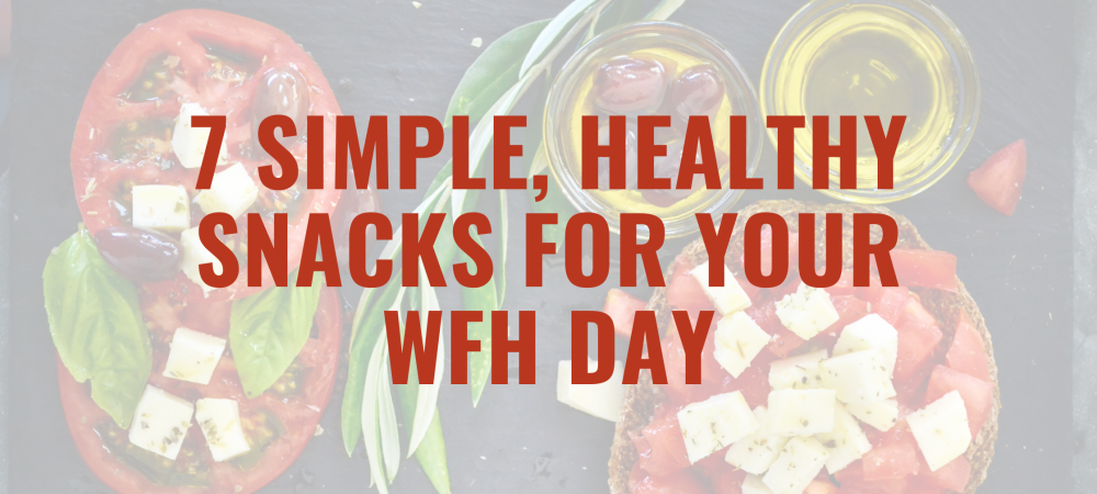 Healthy Snacks for your WFH day